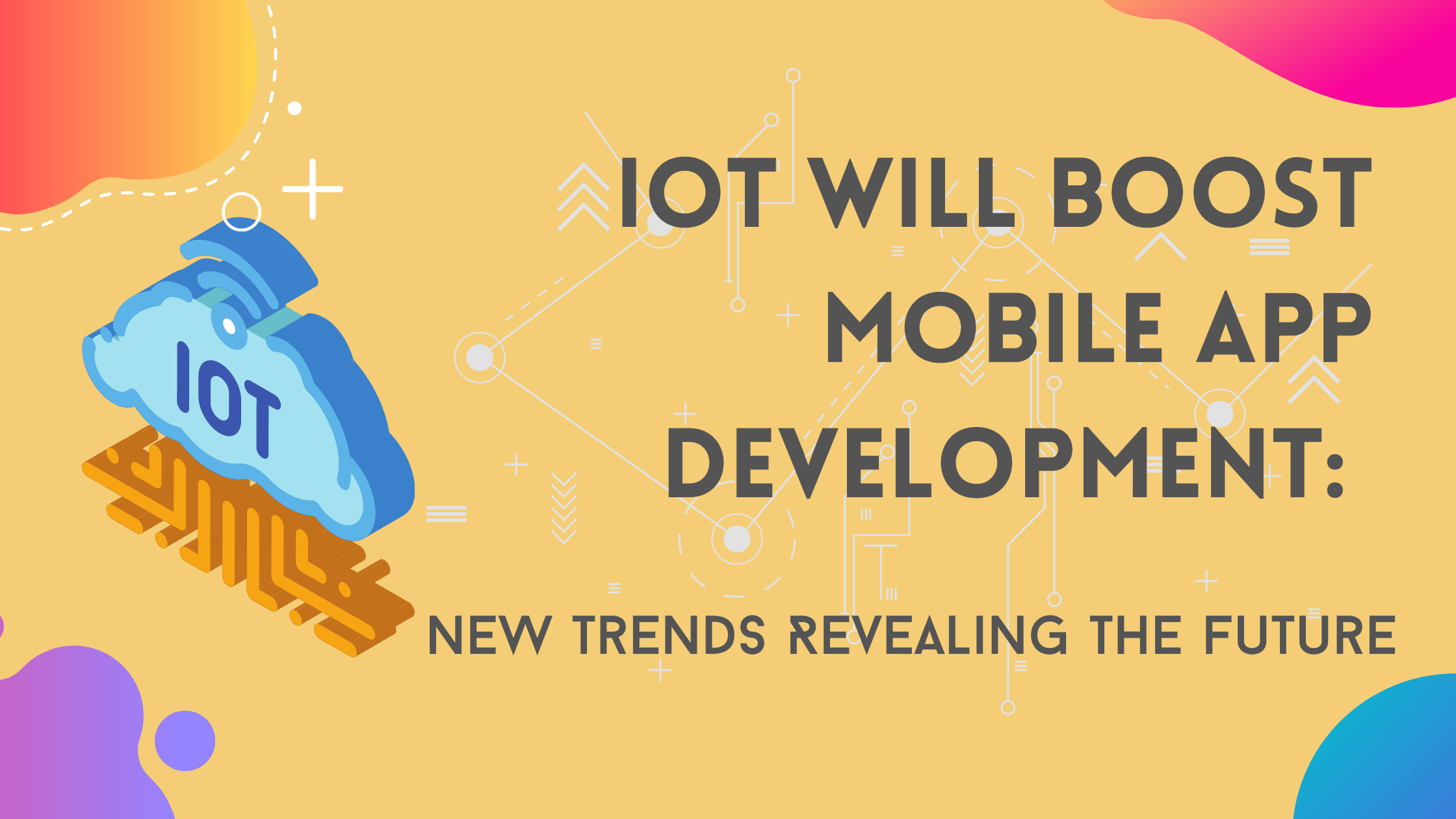 IoT will Boost Mobile App Development: New Trends Revealing the Future